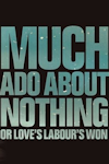Buy tickets for Much Ado About Nothing (or Love's Labour's Won) tour