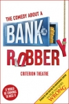 Tickets for The Comedy About a Bank Robbery (Criterion Theatre, West End)