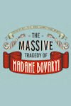 Buy tickets for The Massive Tradgedy of Madame Bovary! tour
