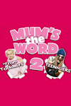 Buy tickets for Mum's the Word 2