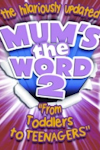 Buy tickets for Mum's the Word 2 - From Toddlers to Teenagers tour