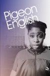 Buy tickets for Pigeon English