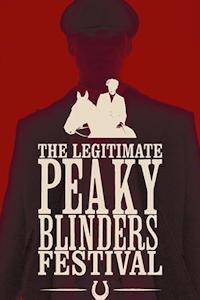PEAKY BLINDERS: The Legitimate Peaky Blinders Festival