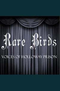 Rare Birds - Voices of Holloway