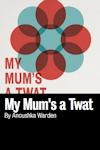 My Mum's a Twat