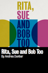 Tickets for Rita, Sue and Bob Too (Royal Court - Jerwood Theatre, West End)
