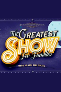 The Greatest Show for Families tickets and information