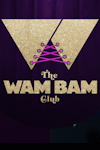 Buy tickets for The Wam Bam Club