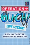 Tickets for Operation Ouch (Apollo Theatre, West End)