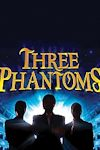 Three Phantoms in Concert